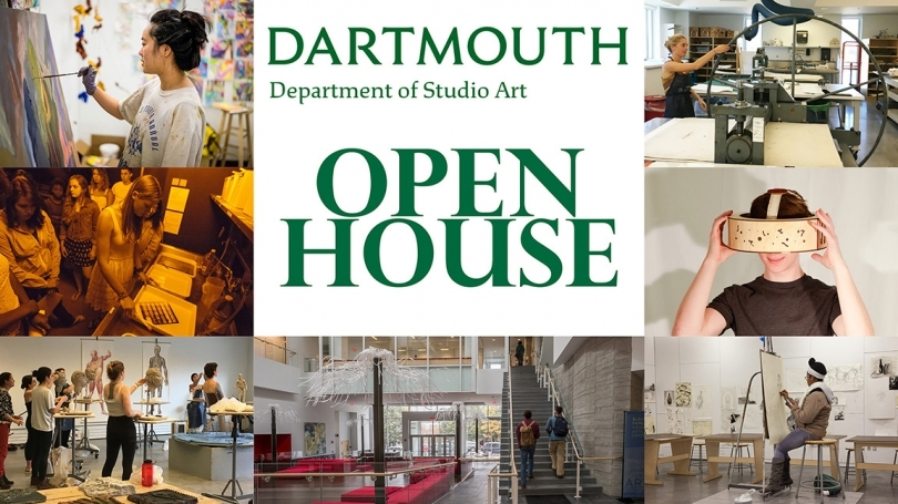 """Image with text in the middle that reads """"Dartmouth Department of Studio Art Open House"""" surrounded by 8 images of students painting, developing photos, sculpting, printing, drawing, and images of the Visual Arts Building."""